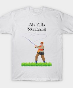 Me This Weekend T-Shirt AI