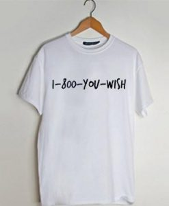 1-800-you-wish T Shirt AI